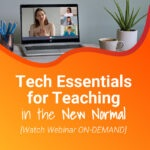 Tech Essentials for Teaching in the New Normal